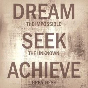 298062126-dream-the-impossible-seek-the-unknown-achieve-greatness